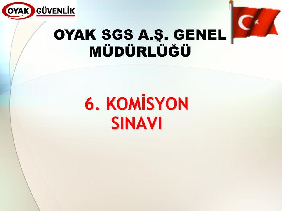 6. KOMİSYON SINAVI OYAK SGS A.Ş. GENEL MÜDÜRLÜĞÜ
