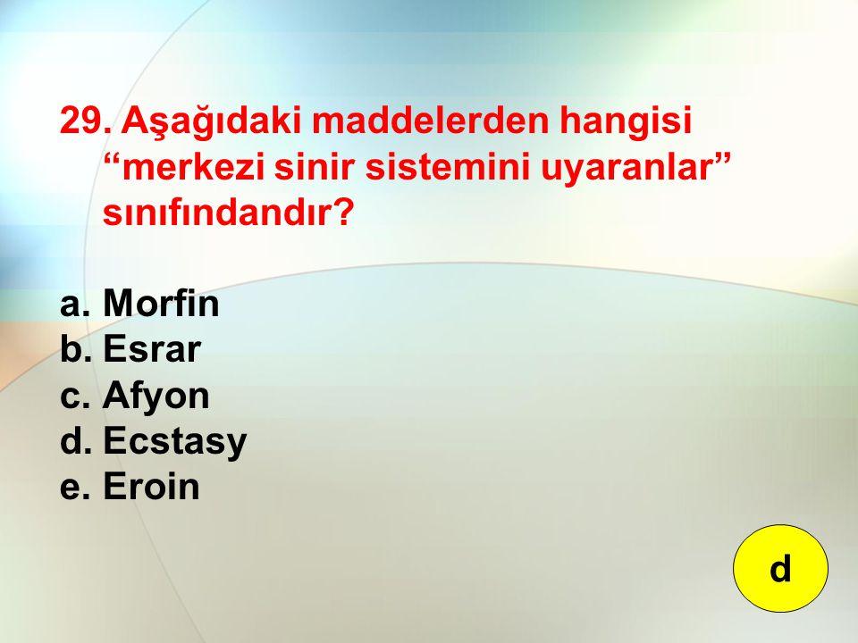 """29. Aşağıdaki maddelerden hangisi """"merkezi sinir sistemini uyaranlar"""" sınıfındandır? a.Morfin b.Esrar c.Afyon d.Ecstasy e.Eroin d"""