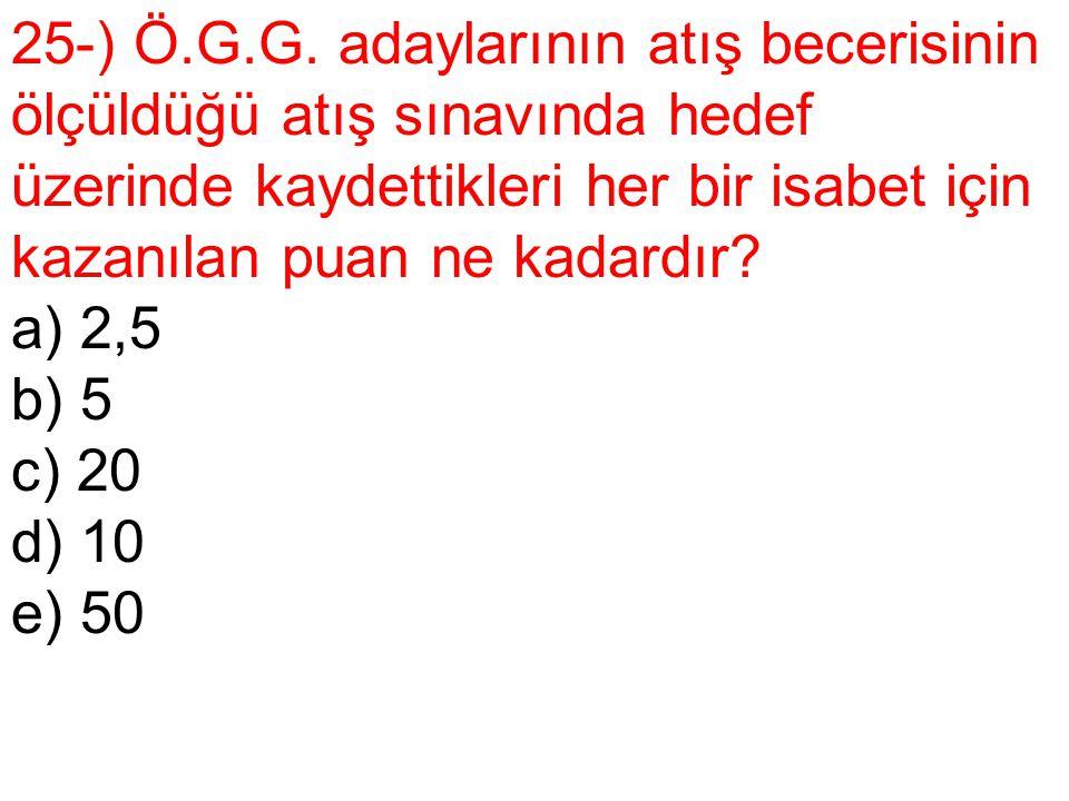 25-) Ö.G.G. adaylarının atış becerisinin ölçüldüğü atış sınavında hedef üzerinde kaydettikleri her bir isabet için kazanılan puan ne kadardır? a) 2,5