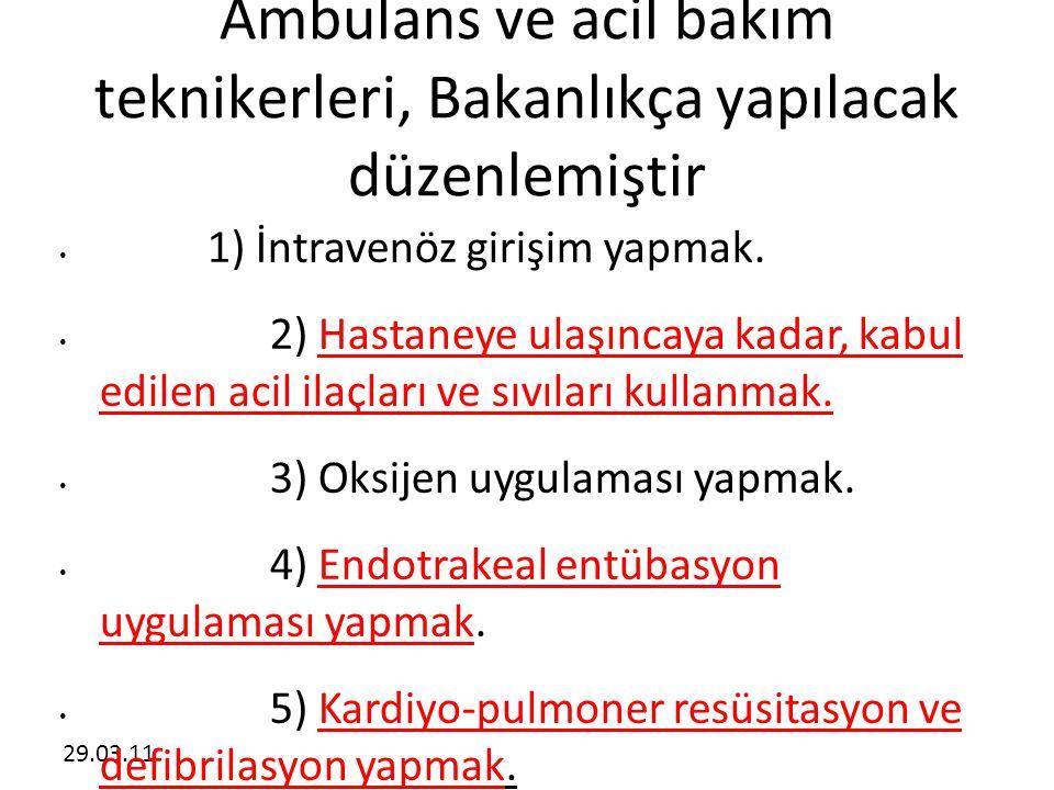 29.03.11 Ambulans ve acil bakım teknikerleri, Bakanlıkça yapılacak düzenlemiştir • 1) İntravenöz girişim yapmak. • 2) Hastaneye ulaşıncaya kadar, kabu