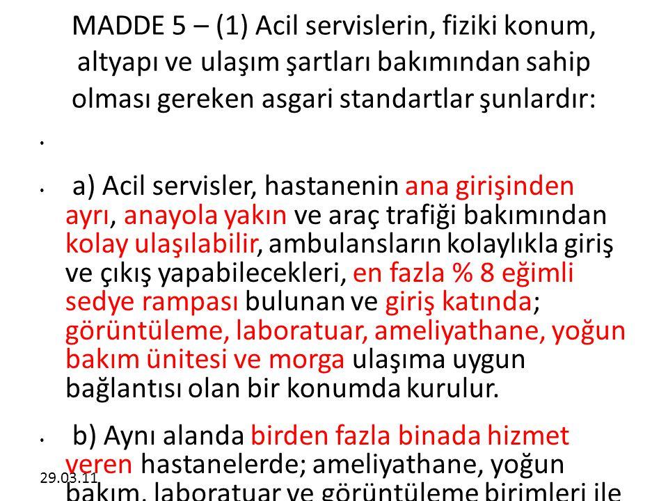 29.03.11 MADDE 5 – (1) Acil servislerin, fiziki konum, altyapı ve ulaşım şartları bakımından sahip olması gereken asgari standartlar şunlardır: • • a)