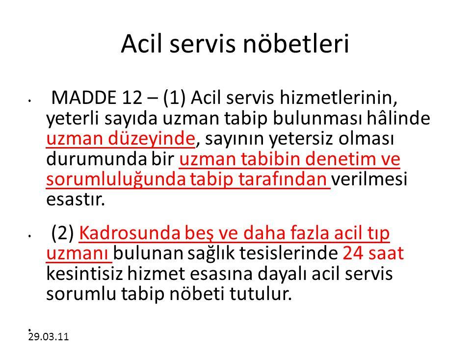 29.03.11 Acil servis nöbetleri • MADDE 12 – (1) Acil servis hizmetlerinin, yeterli sayıda uzman tabip bulunması hâlinde uzman düzeyinde, sayının yeter