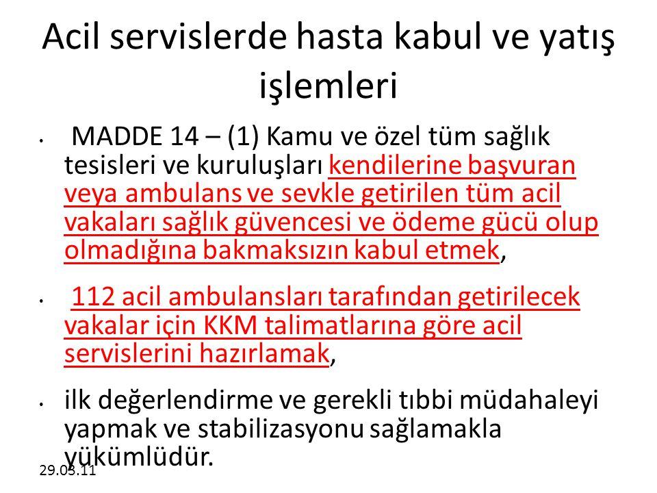 29.03.11 Acil servislerde hasta kabul ve yatış işlemleri • MADDE 14 – (1) Kamu ve özel tüm sağlık tesisleri ve kuruluşları kendilerine başvuran veya a