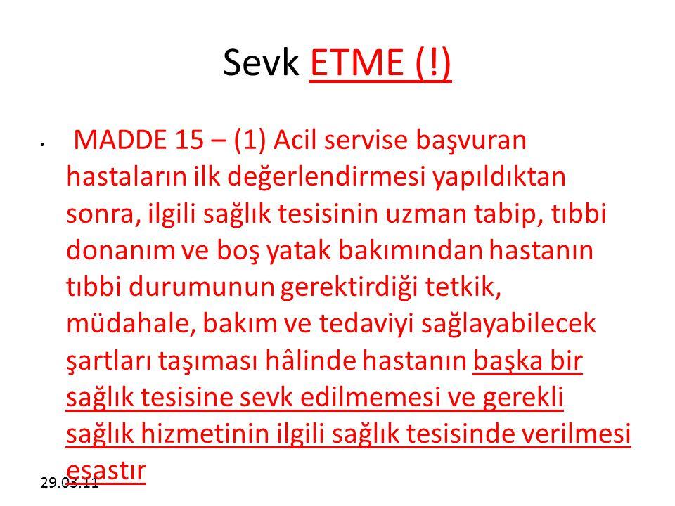 29.03.11 Sevk ETME (!) • MADDE 15 – (1) Acil servise başvuran hastaların ilk değerlendirmesi yapıldıktan sonra, ilgili sağlık tesisinin uzman tabip, t