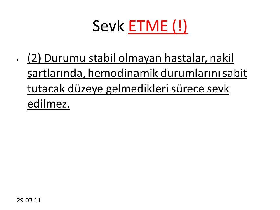 29.03.11 Sevk ETME (!) • (2) Durumu stabil olmayan hastalar, nakil şartlarında, hemodinamik durumlarını sabit tutacak düzeye gelmedikleri sürece sevk