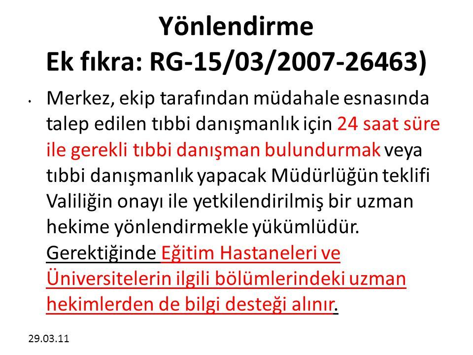 29.03.11 Yönlendirme Ek fıkra: RG-15/03/2007-26463) • Merkez, ekip tarafından müdahale esnasında talep edilen tıbbi danışmanlık için 24 saat süre ile