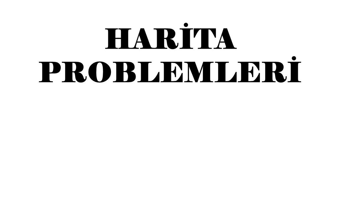 HARİTA PROBLEMLERİ