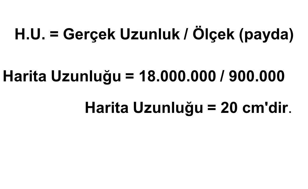 H.U. = Gerçek Uzunluk / Ölçek (payda) Harita Uzunluğu = 18.000.000 / 900.000 Harita Uzunluğu = 20 cm'dir.