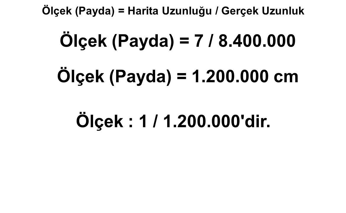 Ölçek (Payda) = Harita Uzunluğu / Gerçek Uzunluk Ölçek : 1 / 1.200.000'dir. Ölçek (Payda) = 7 / 8.400.000 Ölçek (Payda) = 1.200.000 cm