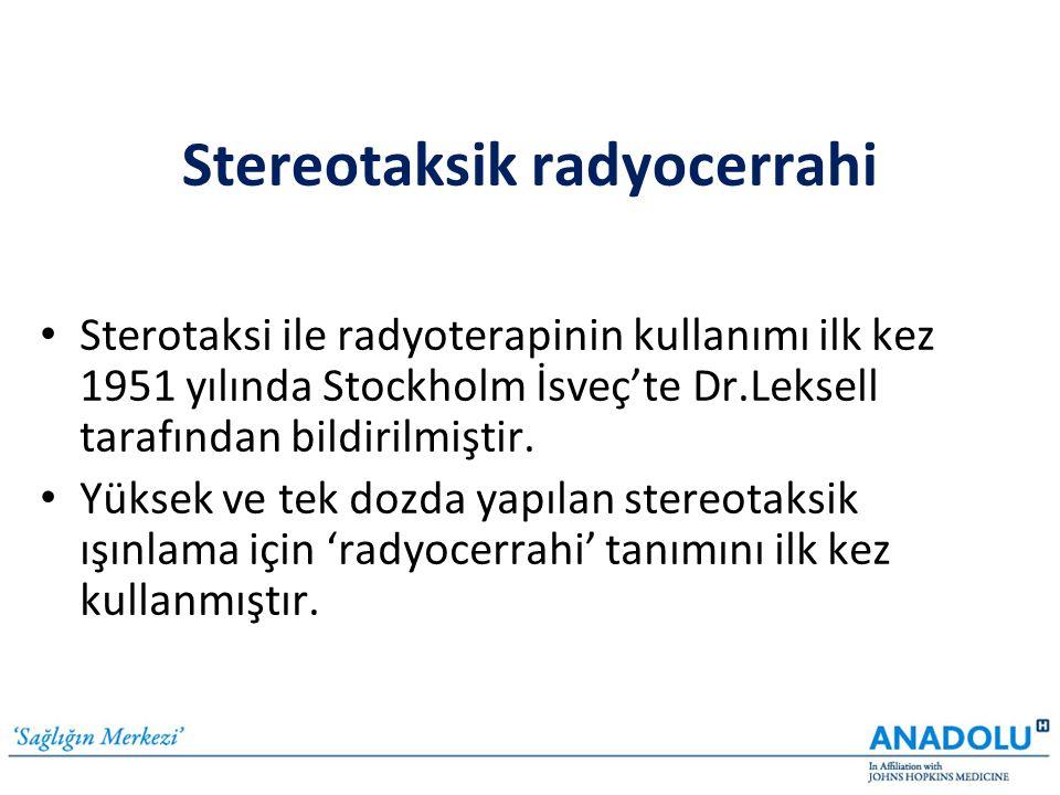 Stereotaksik radyocerrahi • Sterotaksi ile radyoterapinin kullanımı ilk kez 1951 yılında Stockholm İsveç'te Dr.Leksell tarafından bildirilmiştir. • Yü