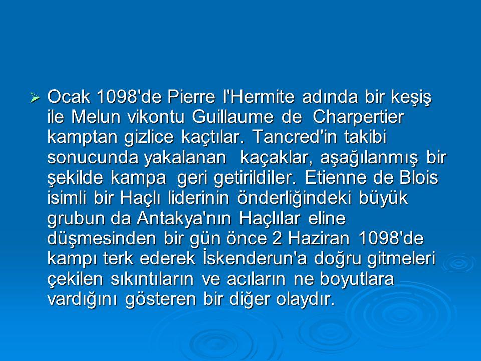  Ocak 1098'de Pierre I'Hermite adında bir keşiş ile Melun vikontu Guillaume de Charpertier kamptan gizlice kaçtılar. Tancred'in takibi sonucunda yaka
