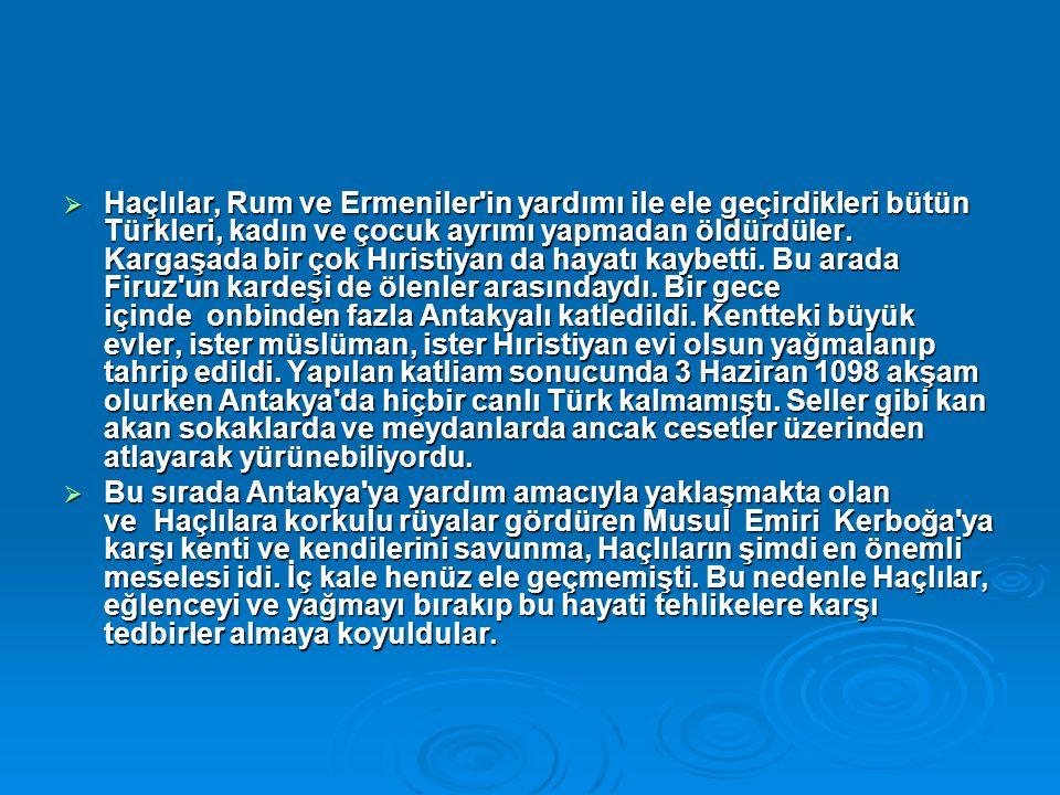  Haçlılar, Rum ve Ermeniler'in yardımı ile ele geçirdikleri bütün Türkleri, kadın ve çocuk ayrımı yapmadan öldürdüler. Kargaşada bir çok Hıristiyan d