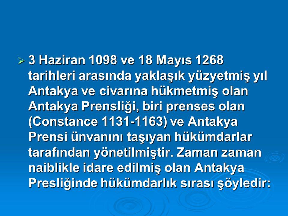  3 Haziran 1098 ve 18 Mayıs 1268 tarihleri arasında yaklaşık yüzyetmiş yıl Antakya ve civarına hükmetmiş olan Antakya Prensliği, biri prenses olan (C