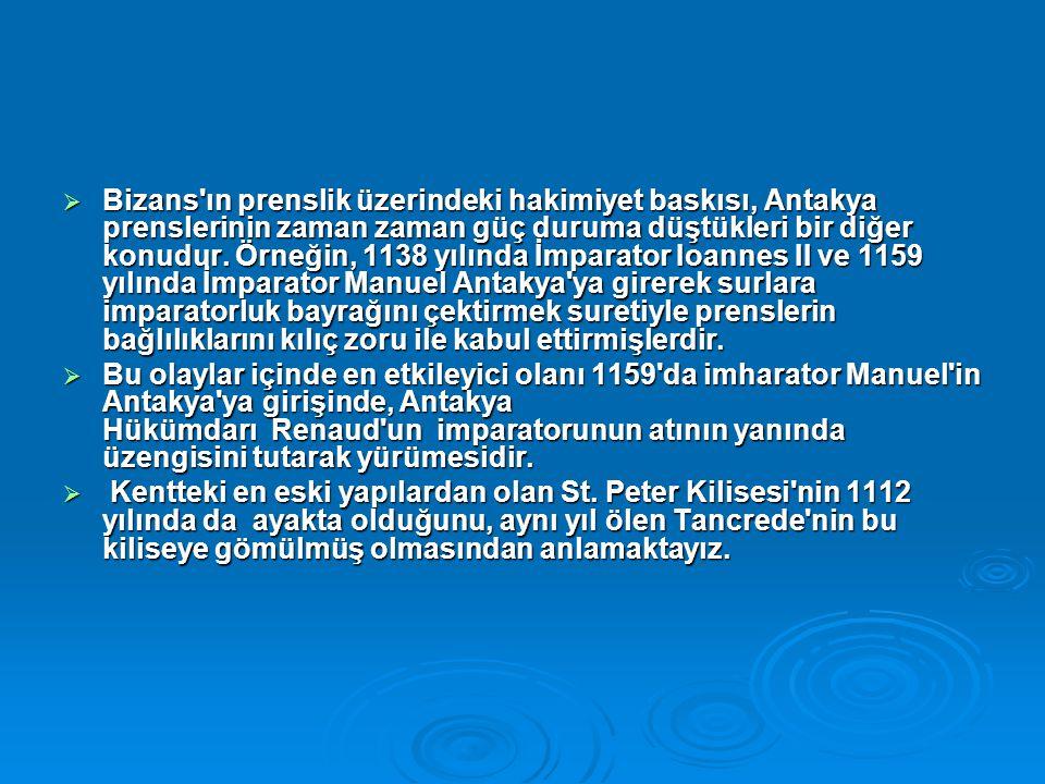  Bizans ın prenslik üzerindeki hakimiyet baskısı, Antakya prenslerinin zaman zaman güç duruma düştükleri bir diğer konudur.