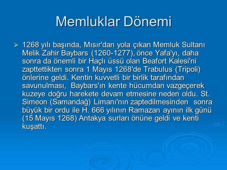 Memluklar Dönemi  1268 yılı başında, Mısır dan yola çıkan Memluk Sultanı Melik Zahir Baybars (1260-1277), önce Yafa yı, daha sonra da önemli bir Haçlı üssü olan Beafort Kalesi ni zapttettikten sonra 1 Mayıs 1268 de Trabulus (Tripoli) önlerine geldi.