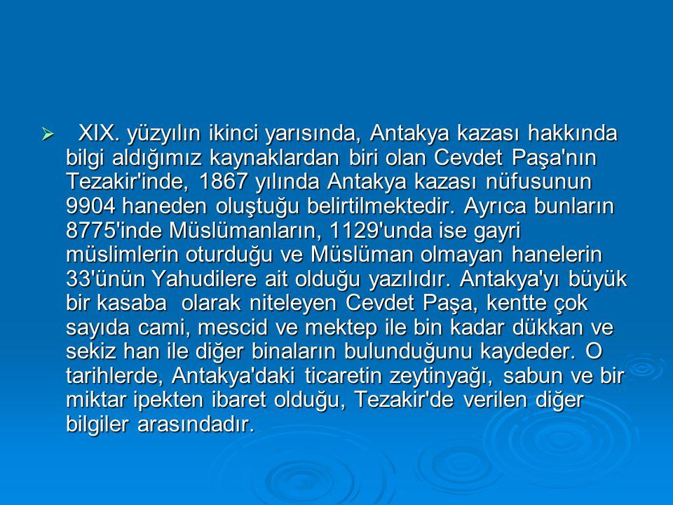  XIX. yüzyılın ikinci yarısında, Antakya kazası hakkında bilgi aldığımız kaynaklardan biri olan Cevdet Paşa'nın Tezakir'inde, 1867 yılında Antakya ka