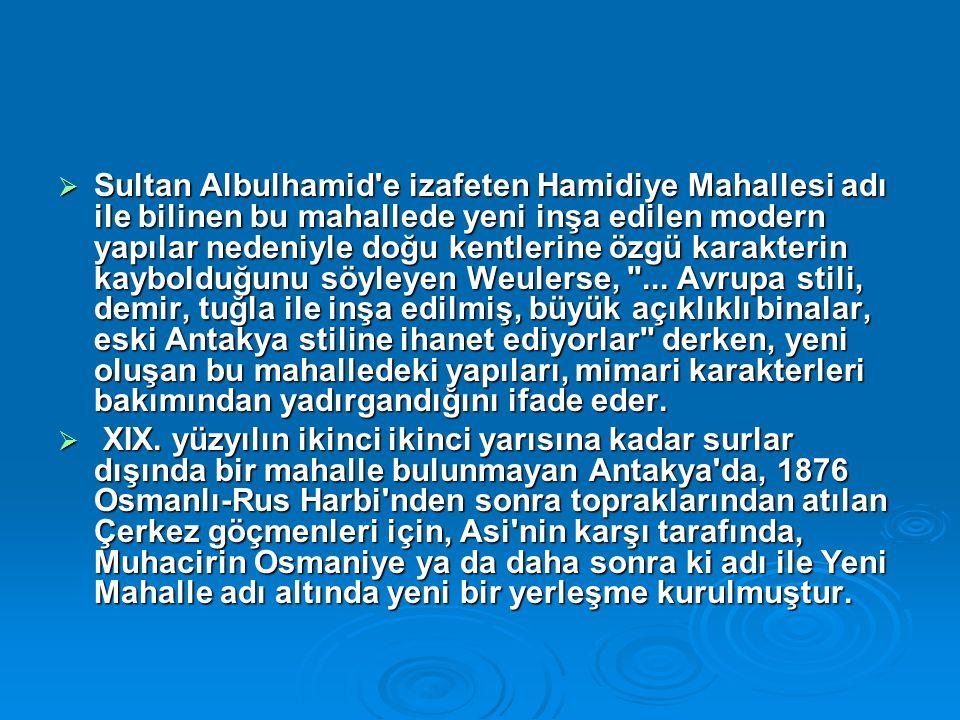  Sultan Albulhamid e izafeten Hamidiye Mahallesi adı ile bilinen bu mahallede yeni inşa edilen modern yapılar nedeniyle doğu kentlerine özgü karakterin kaybolduğunu söyleyen Weulerse, ...