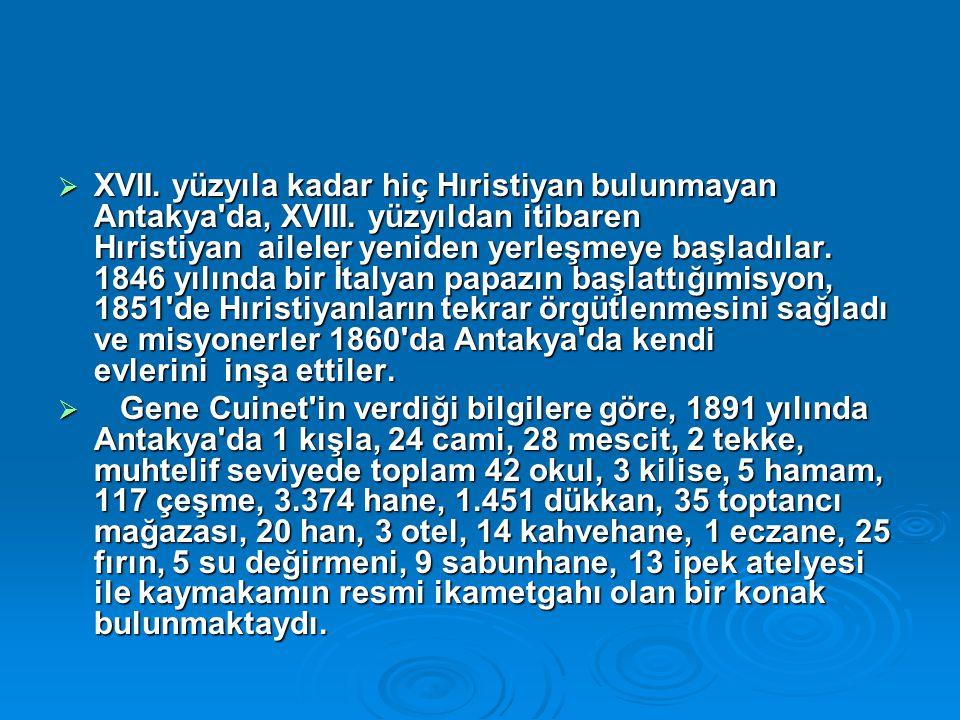  XVII. yüzyıla kadar hiç Hıristiyan bulunmayan Antakya'da, XVIII. yüzyıldan itibaren Hıristiyan aileler yeniden yerleşmeye başladılar. 1846 yılında b