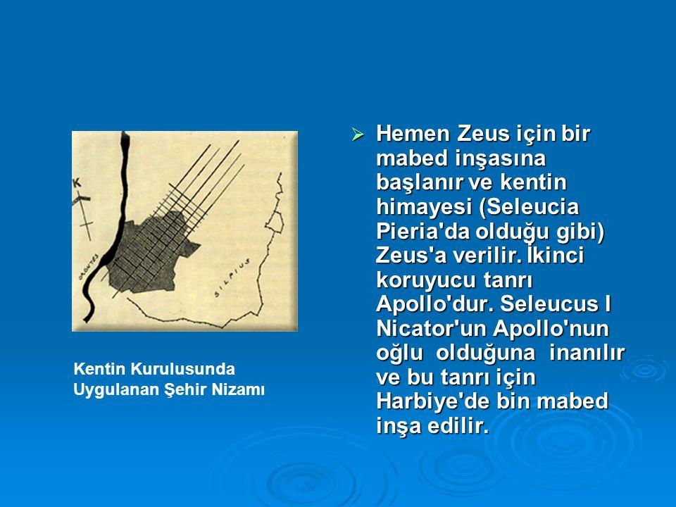  Hemen Zeus için bir mabed inşasına başlanır ve kentin himayesi (Seleucia Pieria'da olduğu gibi) Zeus'a verilir. İkinci koruyucu tanrı Apollo'dur. Se