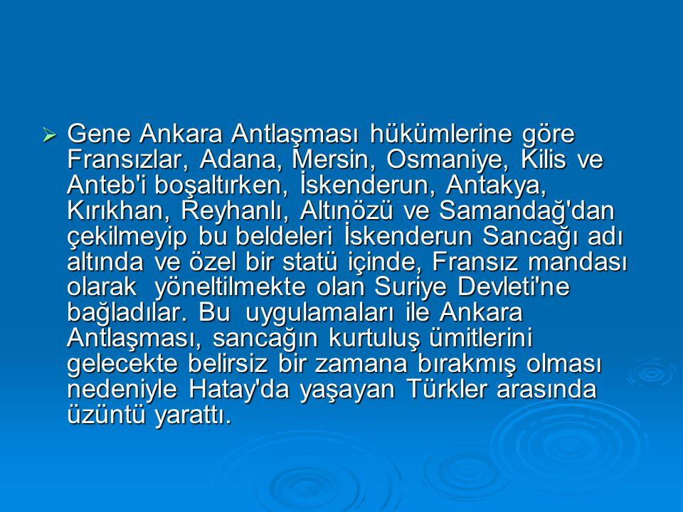  Gene Ankara Antlaşması hükümlerine göre Fransızlar, Adana, Mersin, Osmaniye, Kilis ve Anteb'i boşaltırken, İskenderun, Antakya, Kırıkhan, Reyhanlı,