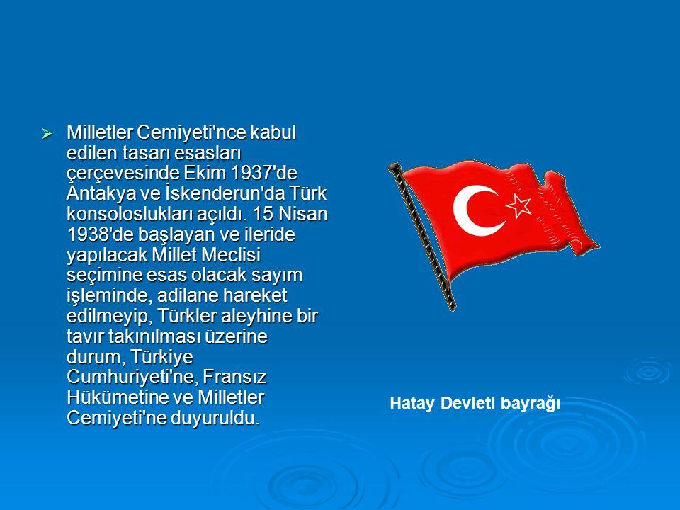  Milletler Cemiyeti'nce kabul edilen tasarı esasları çerçevesinde Ekim 1937'de Antakya ve İskenderun'da Türk konsoloslukları açıldı. 15 Nisan 1938'de