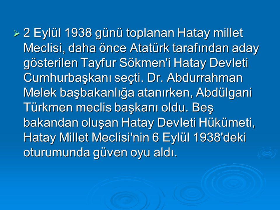  2 Eylül 1938 günü toplanan Hatay millet Meclisi, daha önce Atatürk tarafından aday gösterilen Tayfur Sökmen'i Hatay Devleti Cumhurbaşkanı seçti. Dr.