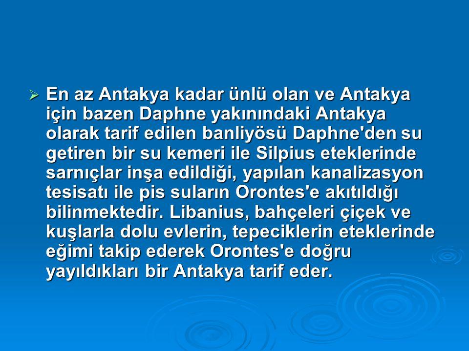  En az Antakya kadar ünlü olan ve Antakya için bazen Daphne yakınındaki Antakya olarak tarif edilen banliyösü Daphne'den su getiren bir su kemeri ile