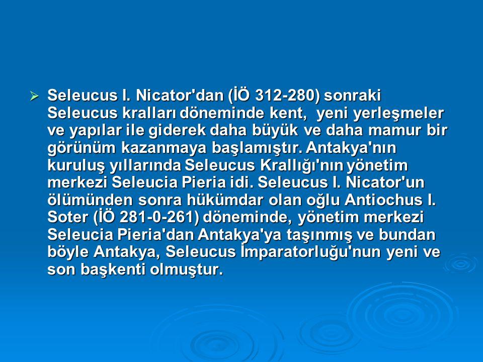  Seleucus I. Nicator'dan (İÖ 312-280) sonraki Seleucus kralları döneminde kent, yeni yerleşmeler ve yapılar ile giderek daha büyük ve daha mamur bir
