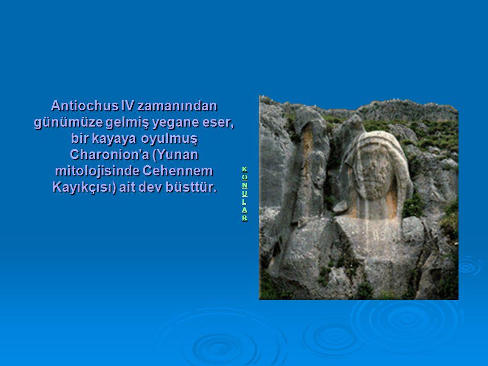 Antiochus IV zamanından günümüze gelmiş yegane eser, bir kayaya oyulmuş Charonion a (Yunan mitolojisinde Cehennem Kayıkçısı) ait dev büsttür.