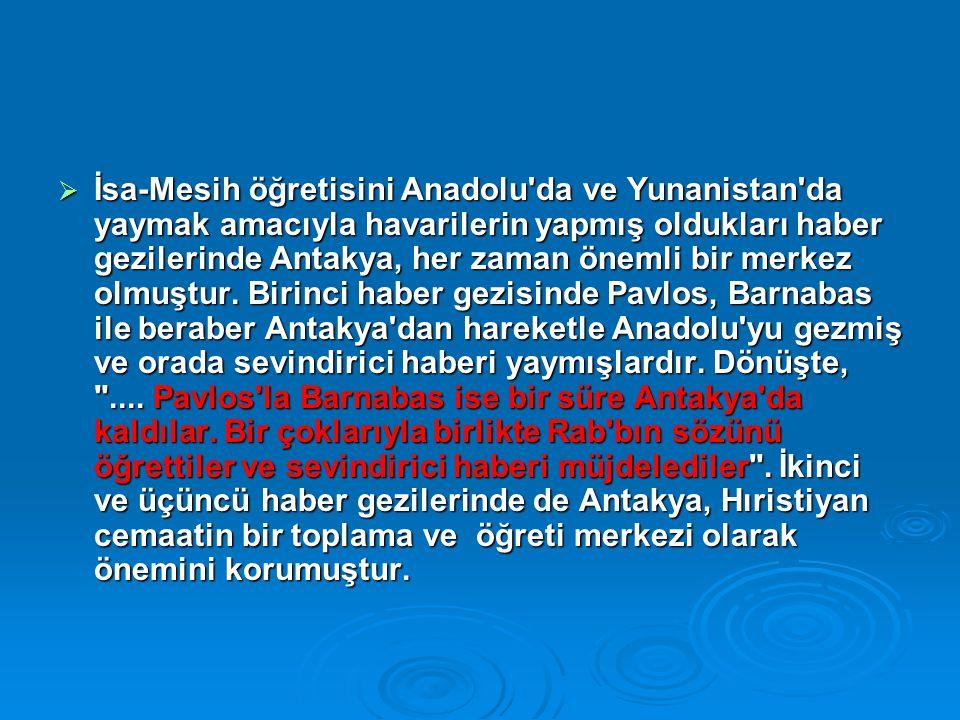  İsa-Mesih öğretisini Anadolu da ve Yunanistan da yaymak amacıyla havarilerin yapmış oldukları haber gezilerinde Antakya, her zaman önemli bir merkez olmuştur.