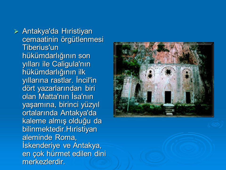  Antakya'da Hıristiyan cemaatinin örgütlenmesi Tiberius'un hükümdarlığının son yılları ile Caligula'nın hükümdarlığının ilk yıllarına rastlar. İncil'