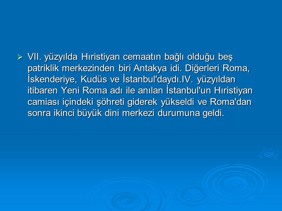  VII. yüzyılda Hıristiyan cemaatın bağlı olduğu beş patriklik merkezinden biri Antakya idi. Diğerleri Roma, İskenderiye, Kudüs ve İstanbul'daydı.IV.