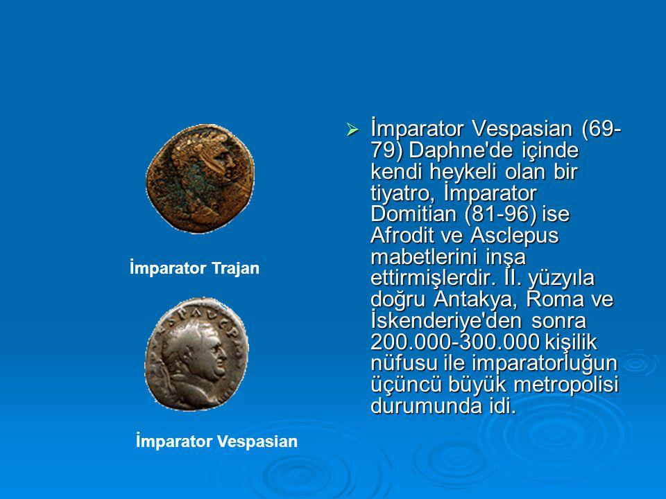  İmparator Vespasian (69- 79) Daphne de içinde kendi heykeli olan bir tiyatro, İmparator Domitian (81-96) ise Afrodit ve Asclepus mabetlerini inşa ettirmişlerdir.