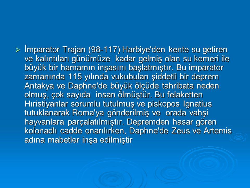  İmparator Trajan (98-117) Harbiye'den kente su getiren ve kalıntıları günümüze kadar gelmiş olan su kemeri ile büyük bir hamamın inşasını başlatmışt