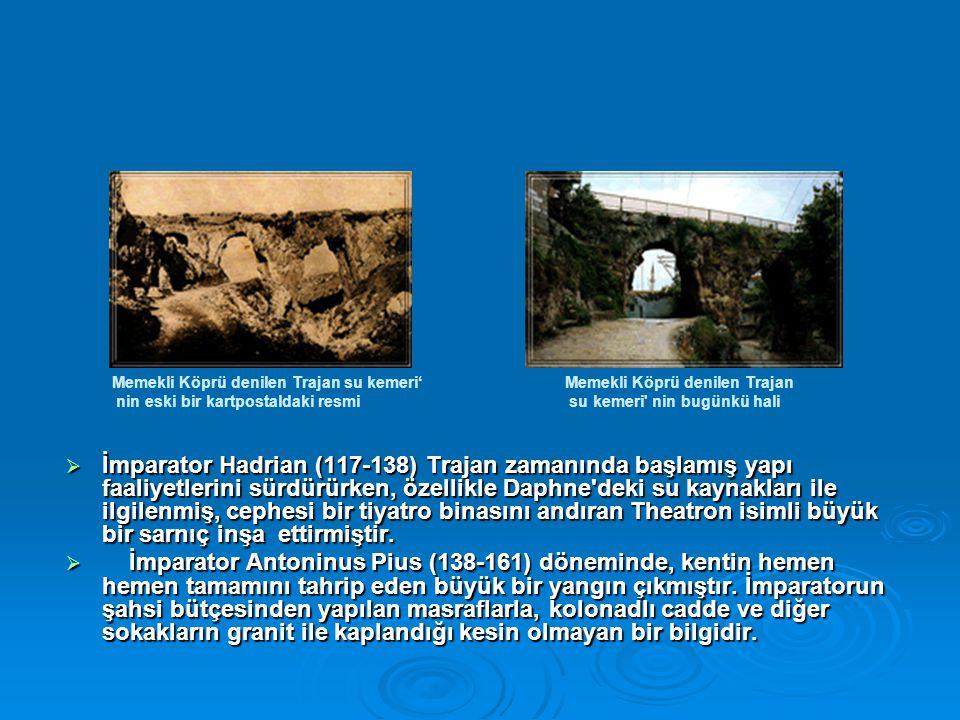 İmparator Hadrian (117-138) Trajan zamanında başlamış yapı faaliyetlerini sürdürürken, özellikle Daphne'deki su kaynakları ile ilgilenmiş, cephesi b