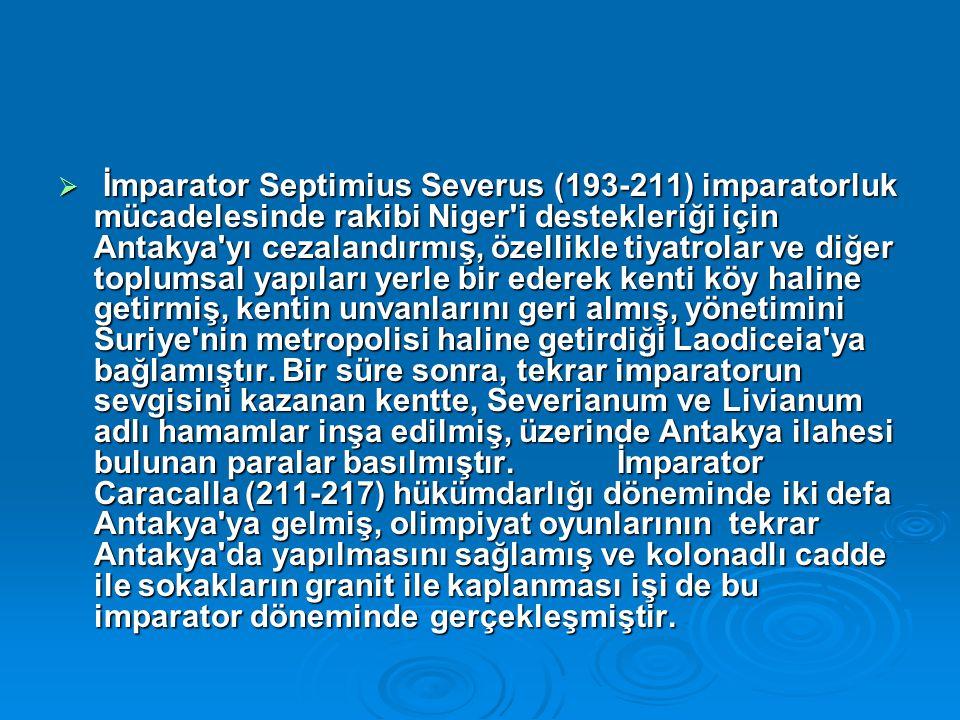  İmparator Septimius Severus (193-211) imparatorluk mücadelesinde rakibi Niger'i destekleriği için Antakya'yı cezalandırmış, özellikle tiyatrolar ve