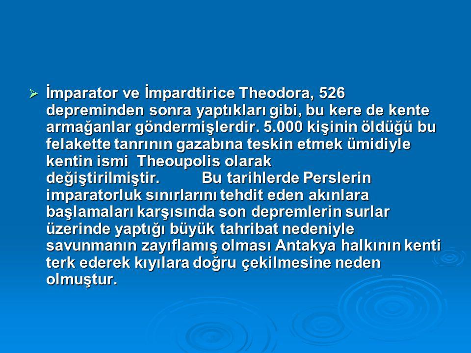  İmparator ve İmpardtirice Theodora, 526 depreminden sonra yaptıkları gibi, bu kere de kente armağanlar göndermişlerdir. 5.000 kişinin öldüğü bu fela