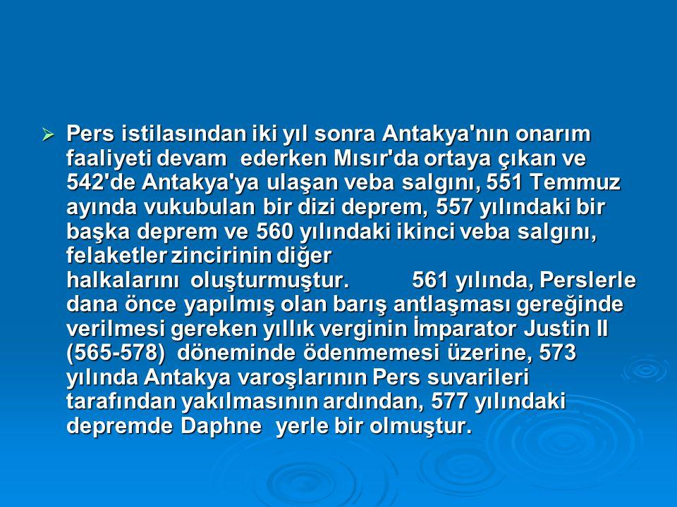  Pers istilasından iki yıl sonra Antakya nın onarım faaliyeti devam ederken Mısır da ortaya çıkan ve 542 de Antakya ya ulaşan veba salgını, 551 Temmuz ayında vukubulan bir dizi deprem, 557 yılındaki bir başka deprem ve 560 yılındaki ikinci veba salgını, felaketler zincirinin diğer halkalarını oluşturmuştur.