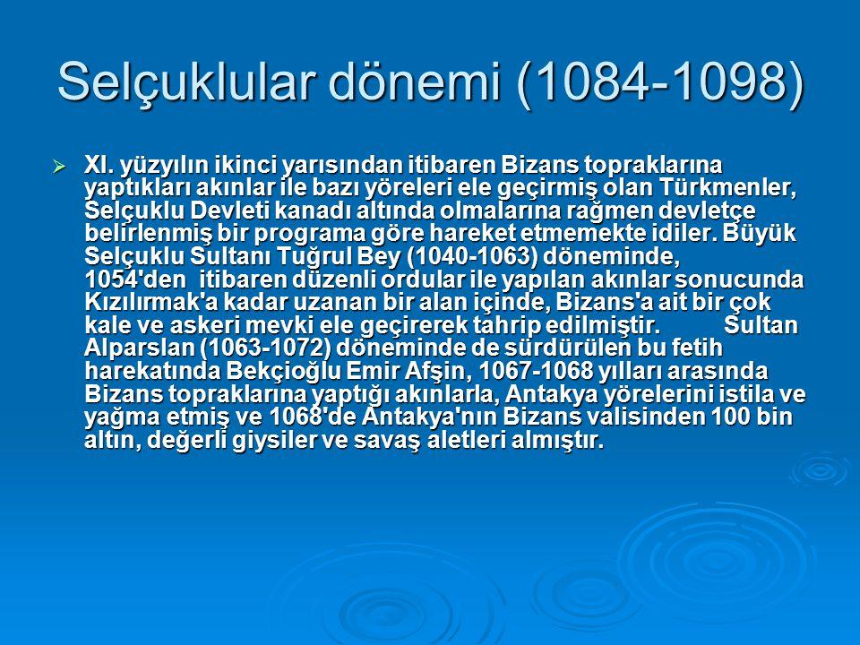 Selçuklular dönemi (1084-1098)  XI. yüzyılın ikinci yarısından itibaren Bizans topraklarına yaptıkları akınlar ile bazı yöreleri ele geçirmiş olan Tü
