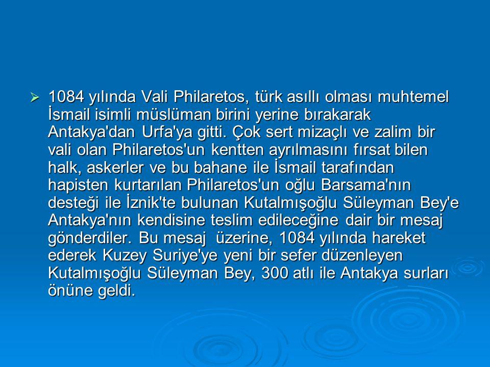  1084 yılında Vali Philaretos, türk asıllı olması muhtemel İsmail isimli müslüman birini yerine bırakarak Antakya'dan Urfa'ya gitti. Çok sert mizaçlı