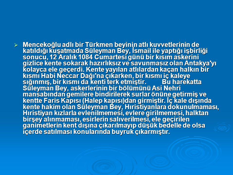  Mencekoğlu adlı bir Türkmen beyinin atlı kuvvetlerinin de katıldığı kuşatmada Süleyman Bey, İsmail ile yaptığı işbirliği sonucu, 12 Aralık 1084 Cuma