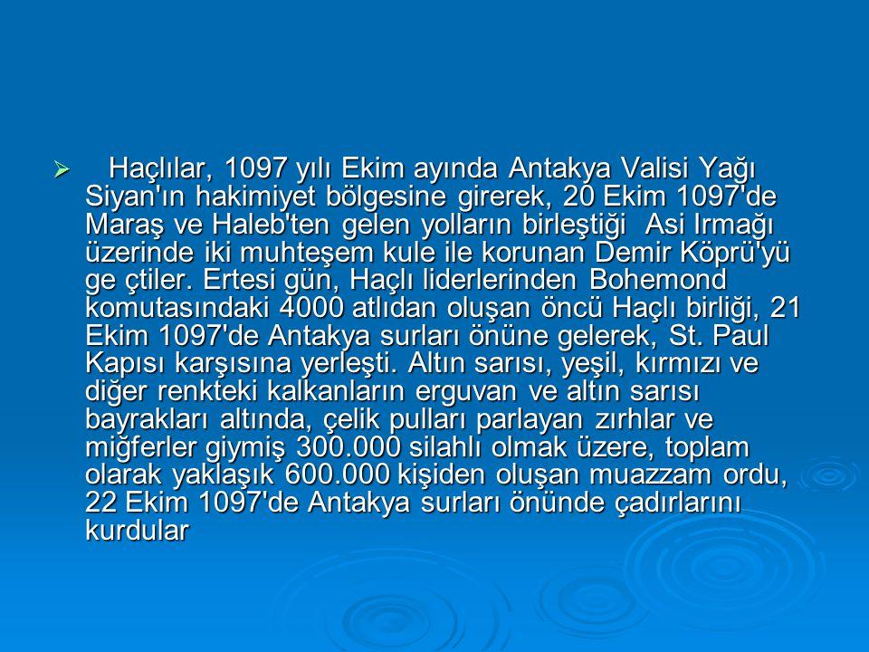  Haçlılar, 1097 yılı Ekim ayında Antakya Valisi Yağı Siyan'ın hakimiyet bölgesine girerek, 20 Ekim 1097'de Maraş ve Haleb'ten gelen yolların birleşti