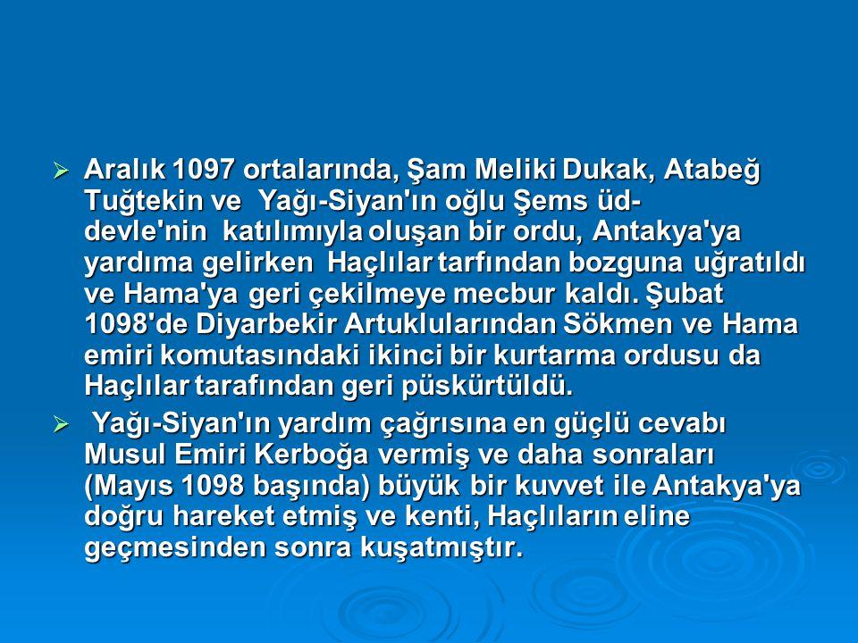 Aralık 1097 ortalarında, Şam Meliki Dukak, Atabeğ Tuğtekin ve Yağı-Siyan'ın oğlu Şems üd- devle'nin katılımıyla oluşan bir ordu, Antakya'ya yardıma