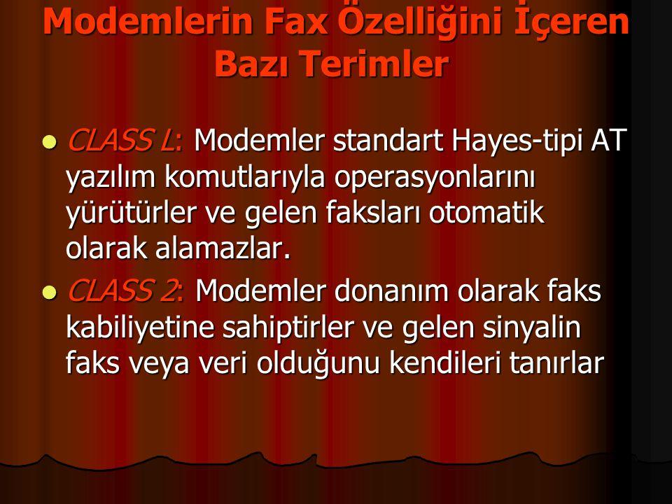 Modemlerin Fax Özelliğini İçeren Bazı Terimler Modemlerin Fax Özelliğini İçeren Bazı Terimler  CLASS L: Modemler standart Hayes-tipi AT yazılım komut
