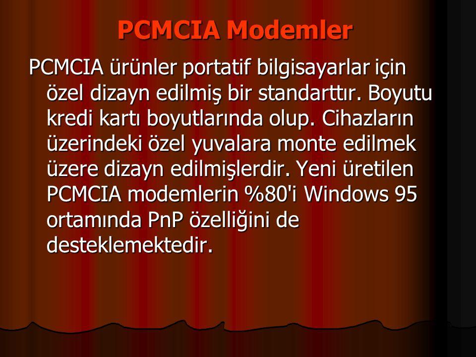 PCMCIA Modemler PCMCIA Modemler PCMCIA ürünler portatif bilgisayarlar için özel dizayn edilmiş bir standarttır. Boyutu kredi kartı boyutlarında olup.