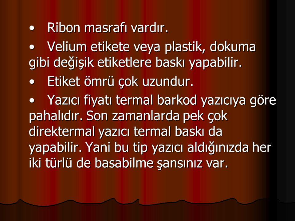 • Ribon masrafı vardır. • Ribon masrafı vardır. • Velium etikete veya plastik, dokuma gibi değişik etiketlere baskı yapabilir. • Velium etikete veya p