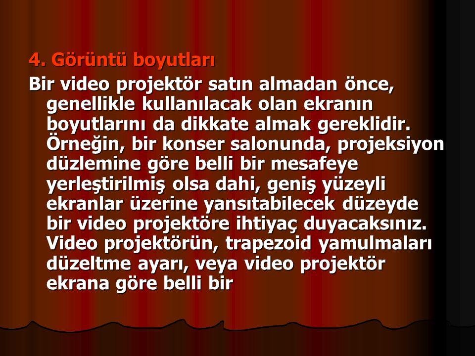 4. Görüntü boyutları Bir video projektör satın almadan önce, genellikle kullanılacak olan ekranın boyutlarını da dikkate almak gereklidir. Örneğin, bi