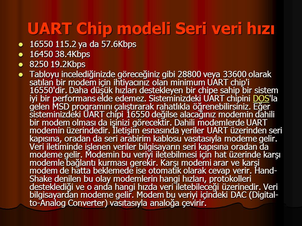 UART Chip modeli Seri veri hızı  16550 115.2 ya da 57.6Kbps  16450 38.4Kbps  8250 19.2Kbps  Tabloyu incelediğinizde göreceğiniz gibi 28800 veya 33