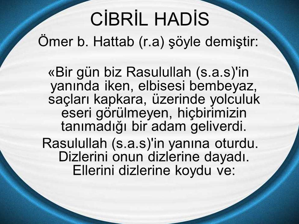 CİBRİL HADİS Ömer b. Hattab (r.a) şöyle demiştir: «Bir gün biz Rasulullah (s.a.s)'in yanında iken, elbisesi bembeyaz, saçları kapkara, üzerinde yolcul