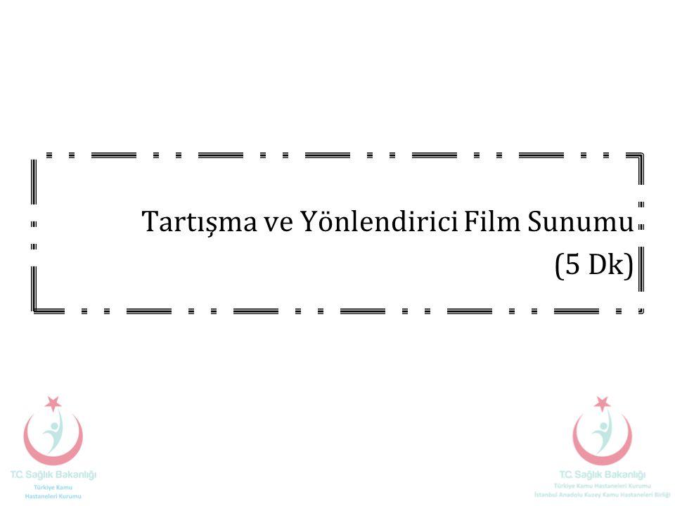 Tartışma ve Yönlendirici Film Sunumu (5 Dk)